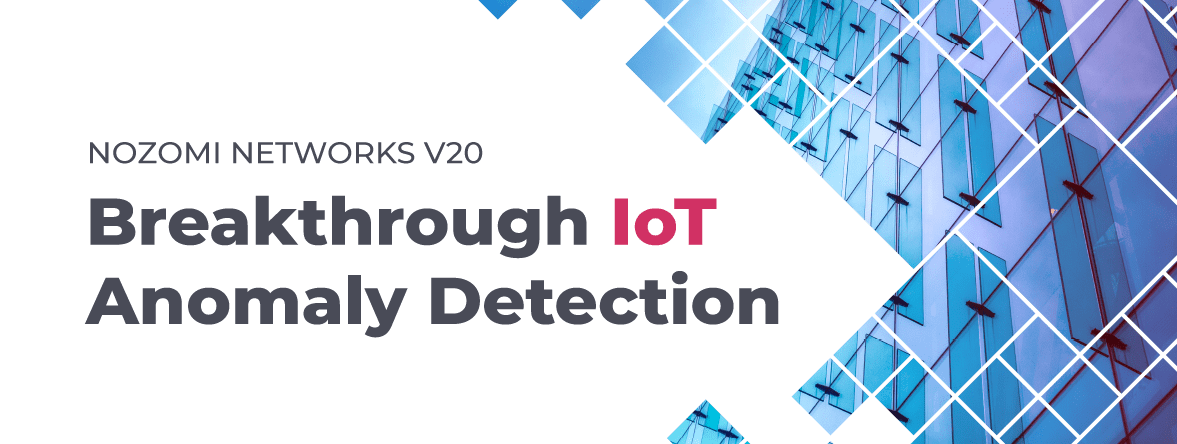 Nozomi Networks Brings Industrial Strength Monitoring and Threat Detection to IoT Networks and the Cloud with Latest Release