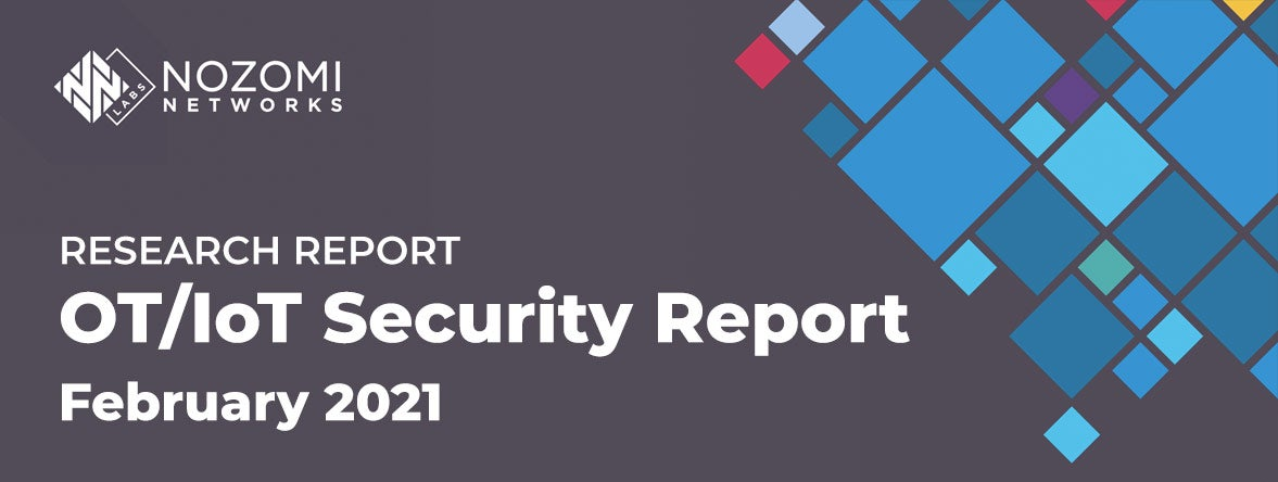 Nozomi Networks Labs Report: Cyber Risk to Critical and Industrial Infrastructure Reaches All-Time High