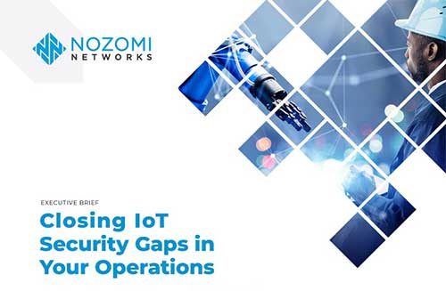 Closing the IoT Security Gaps With Nozomi Networks Executive Brief