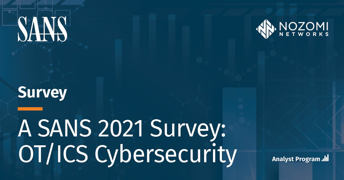 Nozomi Networks-Sponsored SANS Survey Finds Cyber Threats to OT Environments Continue to Rise—Severity Reaches All-Time High